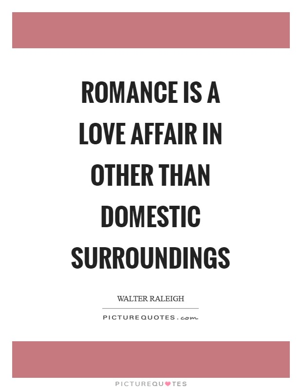 Romance is a love affair in other than domestic surroundings Picture Quote #1