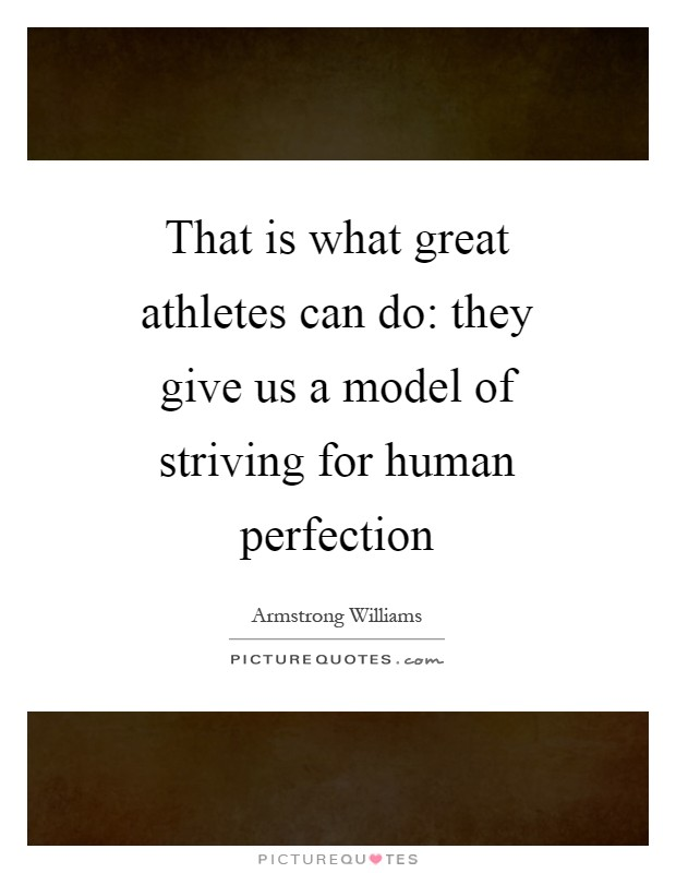 That is what great athletes can do: they give us a model of striving for human perfection Picture Quote #1