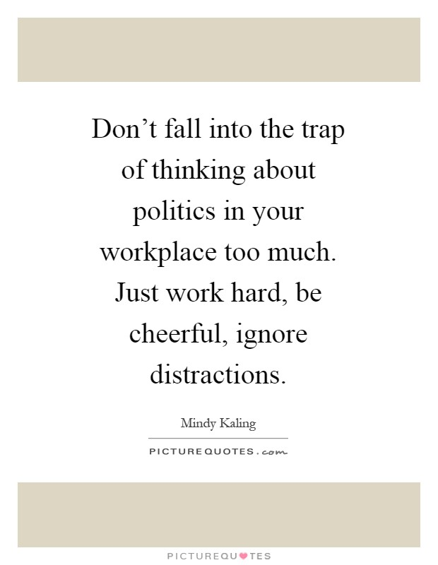 Dont Fall Into The Trap Of Thinking About Politics In Your