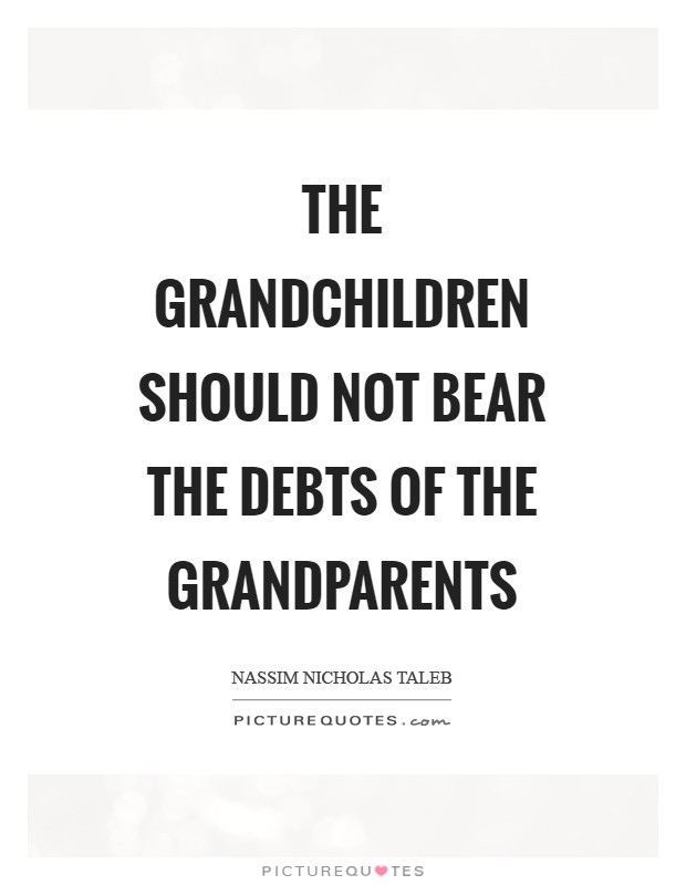 The grandchildren should not bear the debts of the grandparents Picture Quote #1