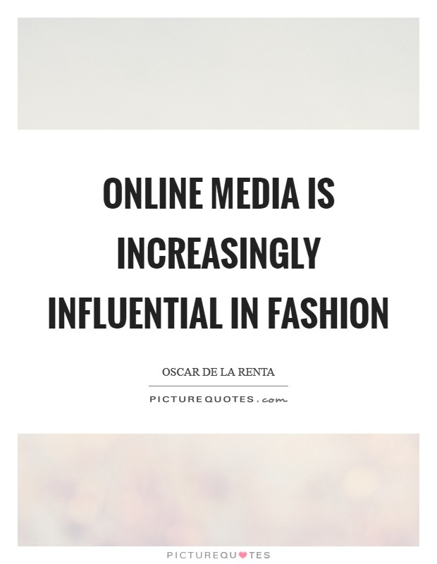 Online media is increasingly influential in fashion Picture Quote #1