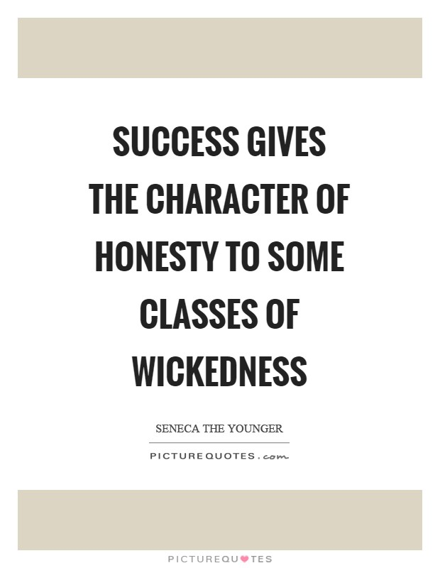 Success gives the character of honesty to some classes of wickedness Picture Quote #1