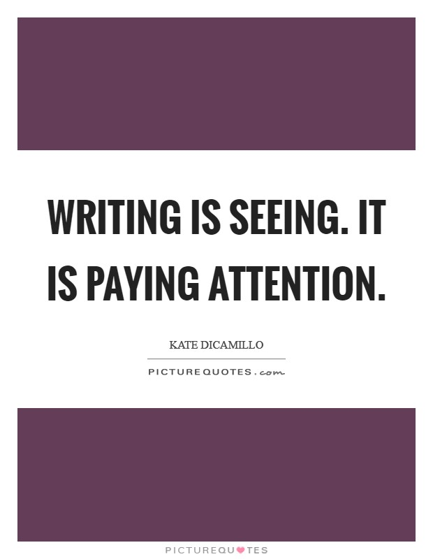 Writing is seeing. It is paying attention Picture Quote #1