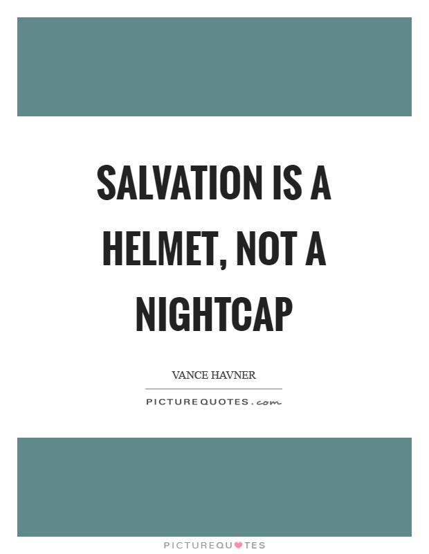 Salvation is a helmet, not a nightcap Picture Quote #1
