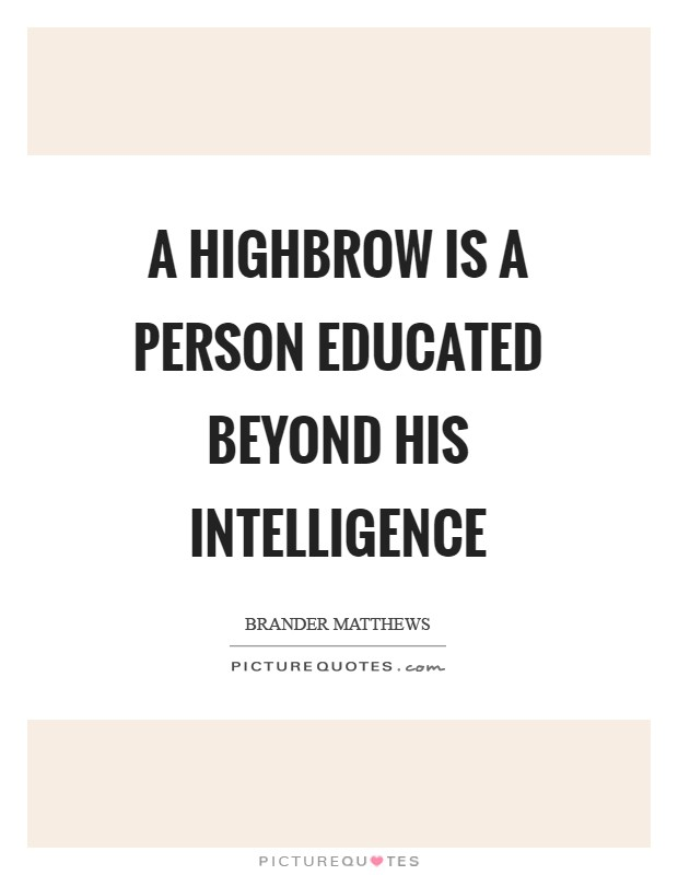 A highbrow is a person educated beyond his intelligence Picture Quote #1