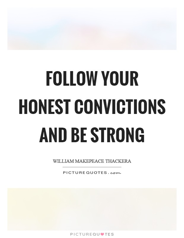 Follow your honest convictions and be strong Picture Quote #1