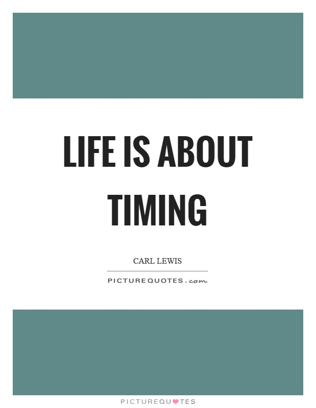 Life is about timing Picture Quote #1