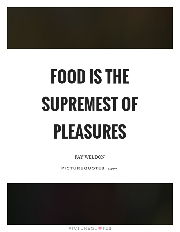 Food is the supremest of pleasures Picture Quote #1