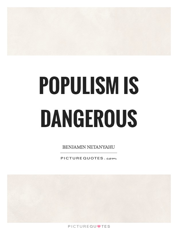 Populism is dangerous Picture Quote #1