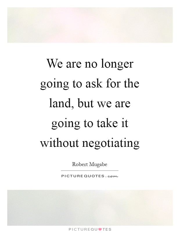 We are no longer going to ask for the land, but we are going to take it without negotiating Picture Quote #1