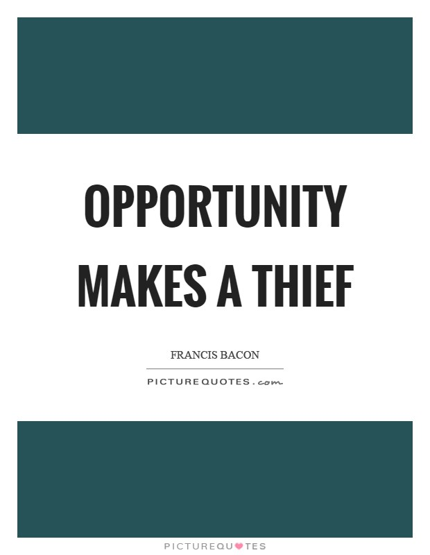 Opportunity makes a thief Picture Quote #1