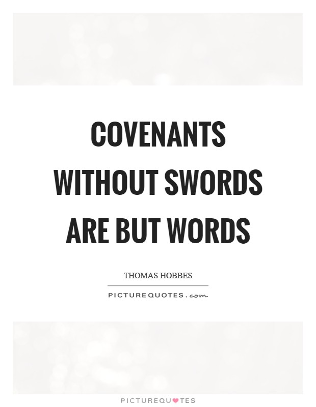 Covenants without swords are but words Picture Quote #1