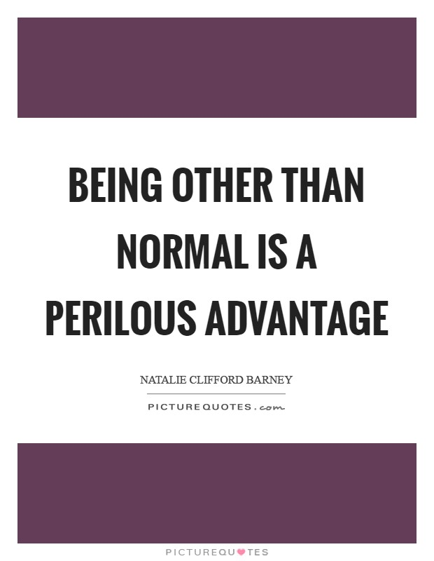 Being other than normal is a perilous advantage Picture Quote #1
