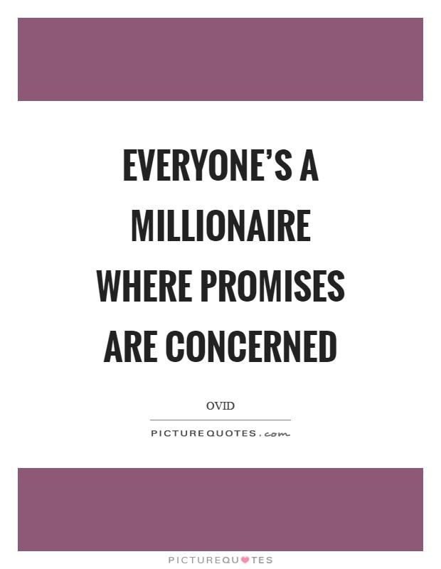 Everyone's a millionaire where promises are concerned Picture Quote #1