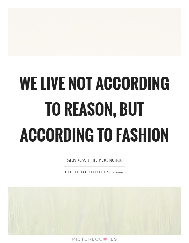 We live not according to reason, but according to fashion Picture Quote #1