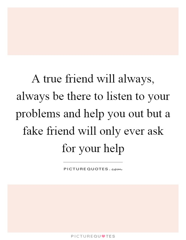 a true friend will always always be there to listen to your