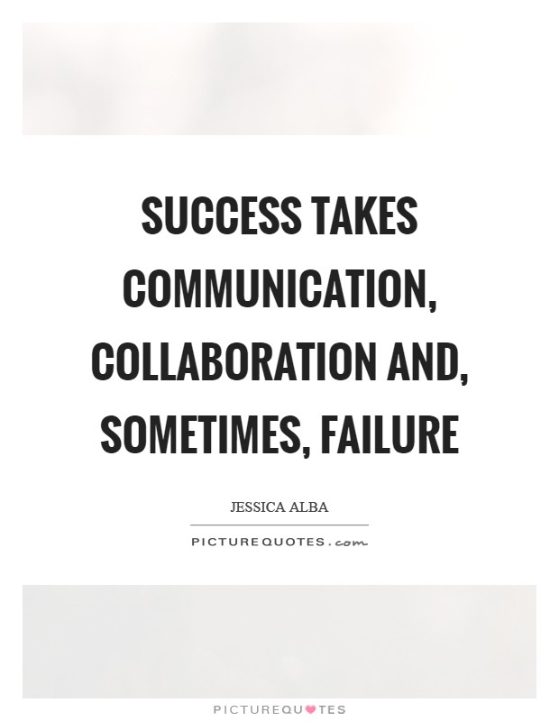 Success takes communication, collaboration and, sometimes, failure Picture Quote #1