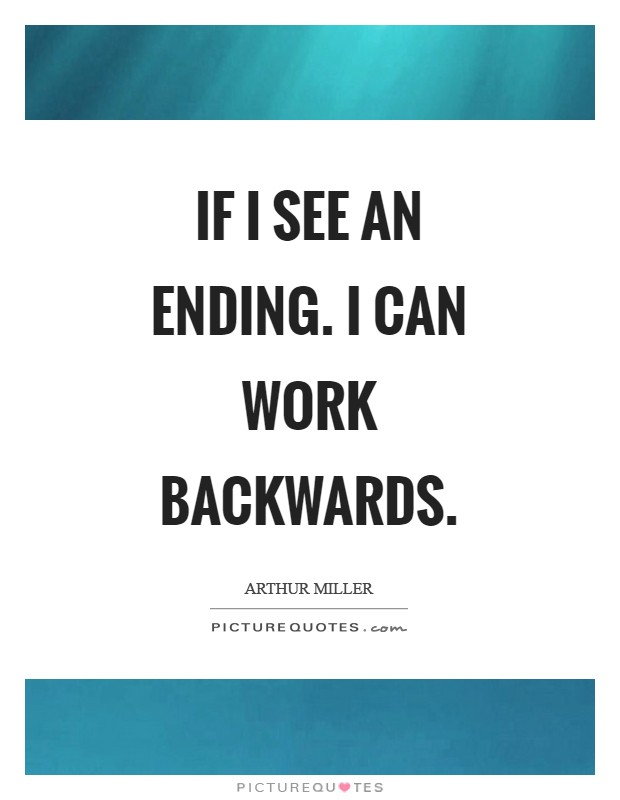If I see an ending. I can work backwards Picture Quote #1