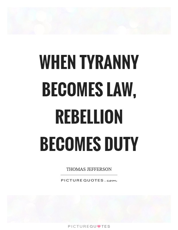 When tyranny becomes law, rebellion becomes duty Picture Quote #1