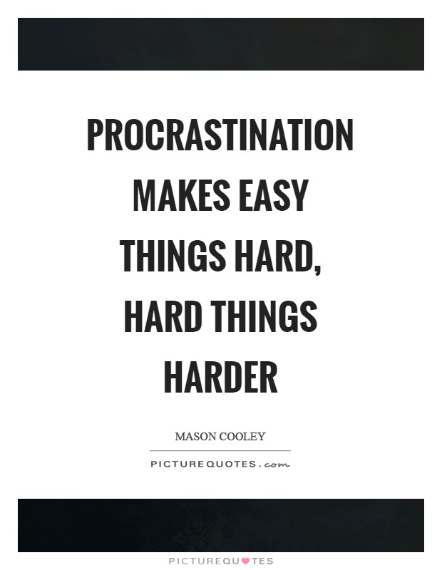 Procrastination makes easy things hard, hard things harder Picture Quote #1