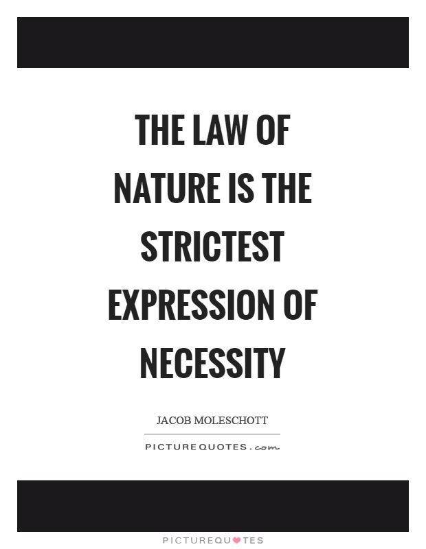 The law of nature is the strictest expression of necessity Picture Quote #1