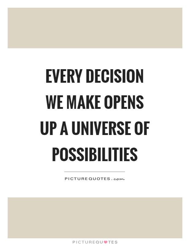 Every decision we make opens up a universe of possibilities Picture Quote #1