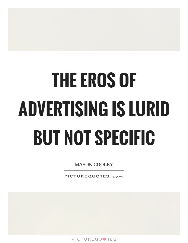 The eros of advertising is lurid but not specific Picture Quote #1