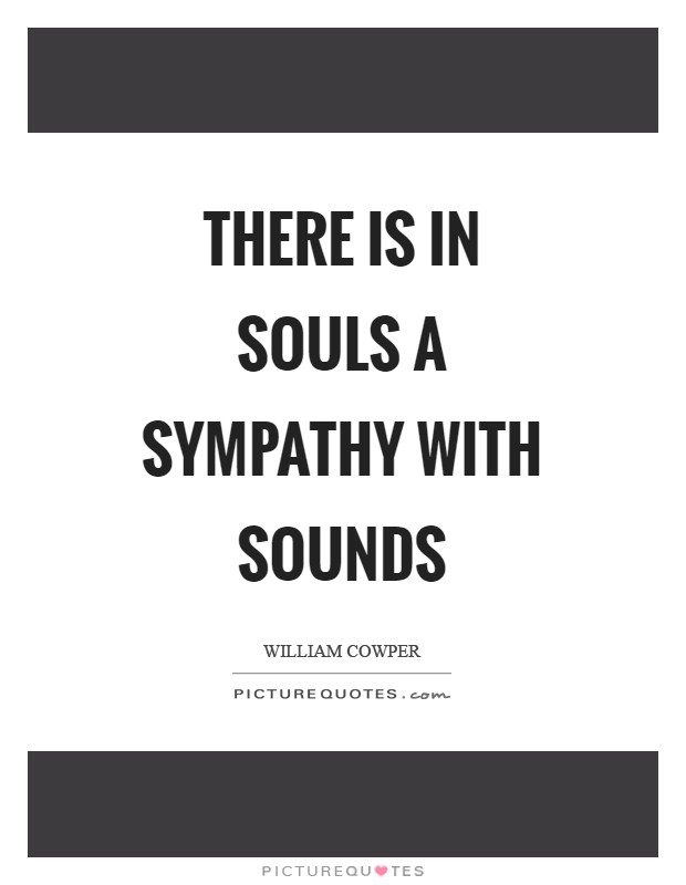 There is in souls a sympathy with sounds Picture Quote #1