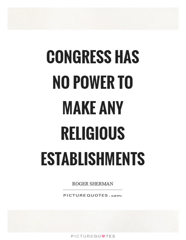 Congress has no power to make any religious establishments Picture Quote #1