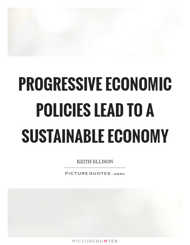Progressive economic policies lead to a sustainable economy Picture Quote #1