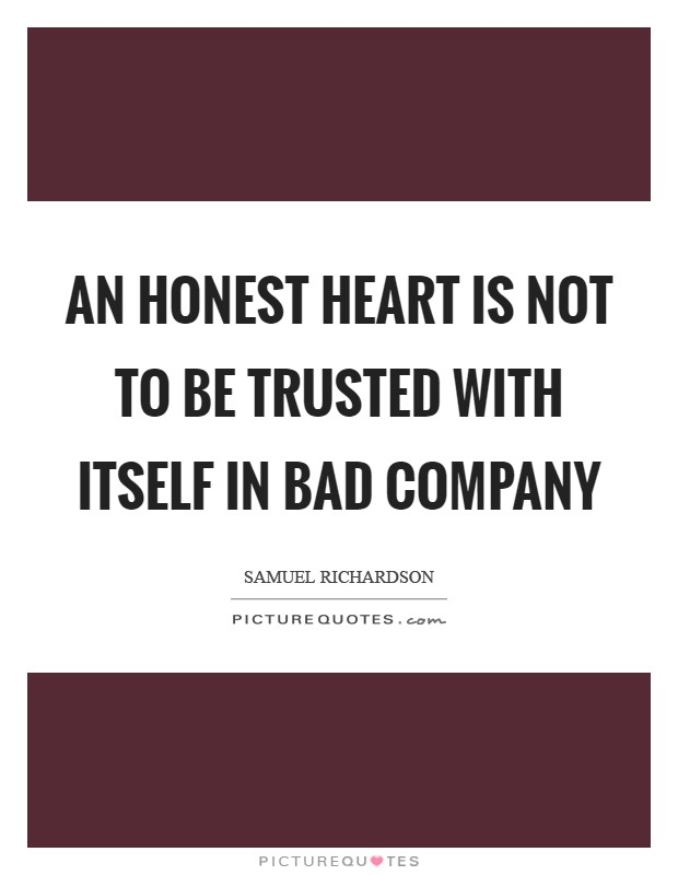 An honest heart is not to be trusted with itself in bad company Picture Quote #1