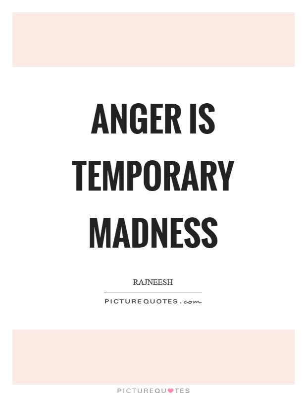 Anger is temporary madness Picture Quote #1