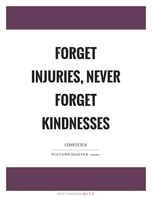 Forget injuries, never forget kindnesses Picture Quote #1