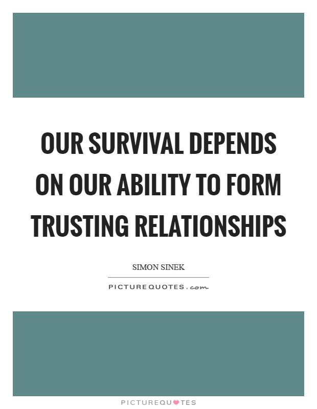 Our survival depends on our ability to form trusting relationships Picture Quote #1