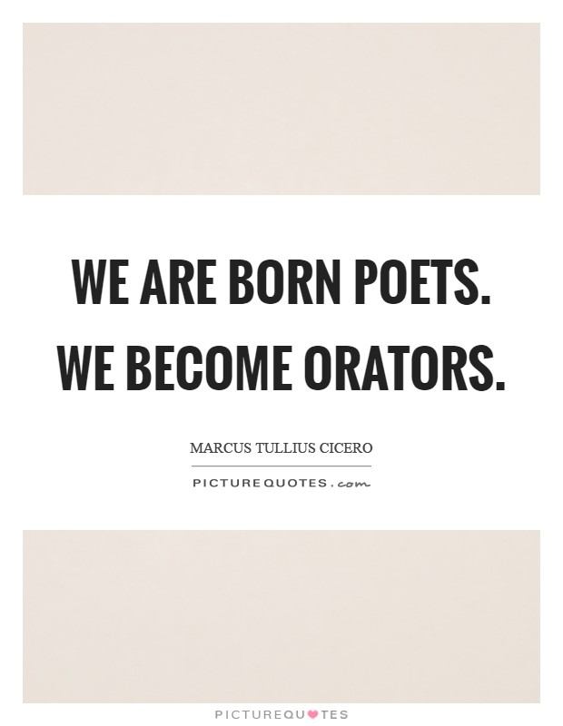 We are born poets. we become orators Picture Quote #1