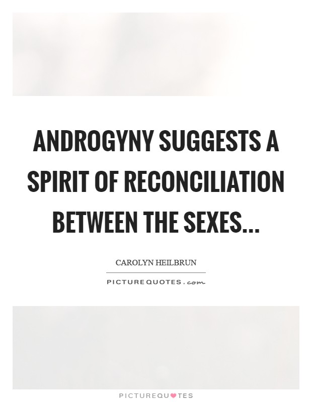 Androgyny suggests a spirit of reconciliation between the sexes Picture Quote #1
