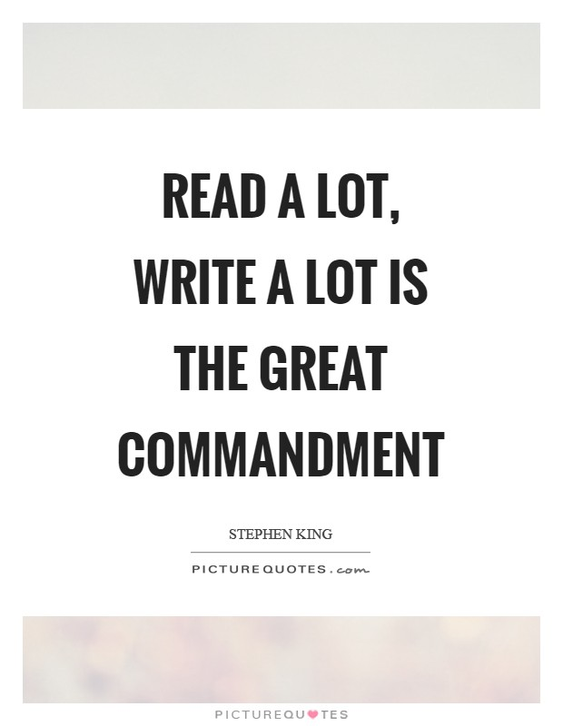 Read a lot, write a lot is the great commandment Picture Quote #1