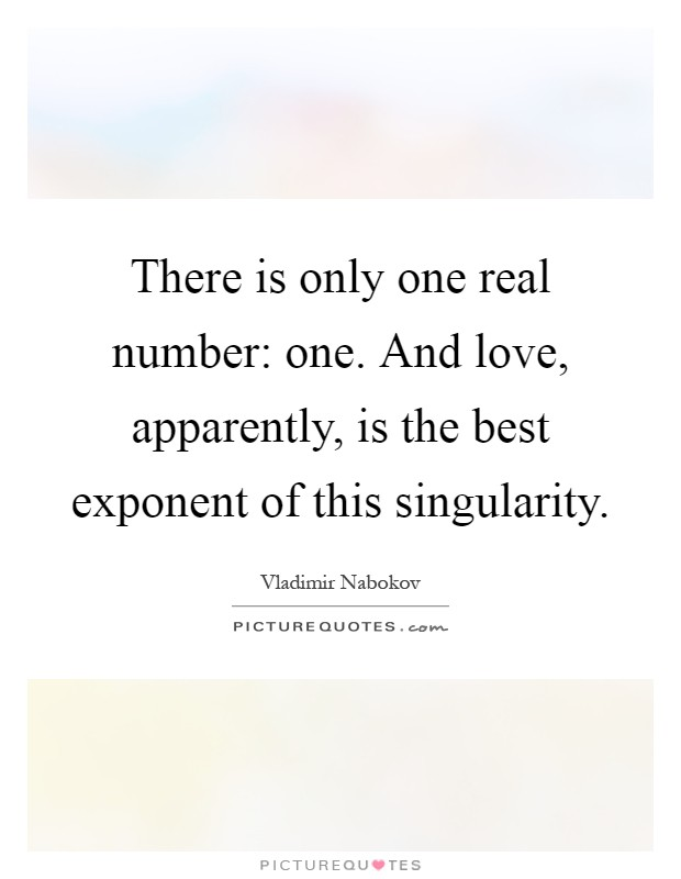 There is only one real number: one. And love, apparently, is the best exponent of this singularity Picture Quote #1