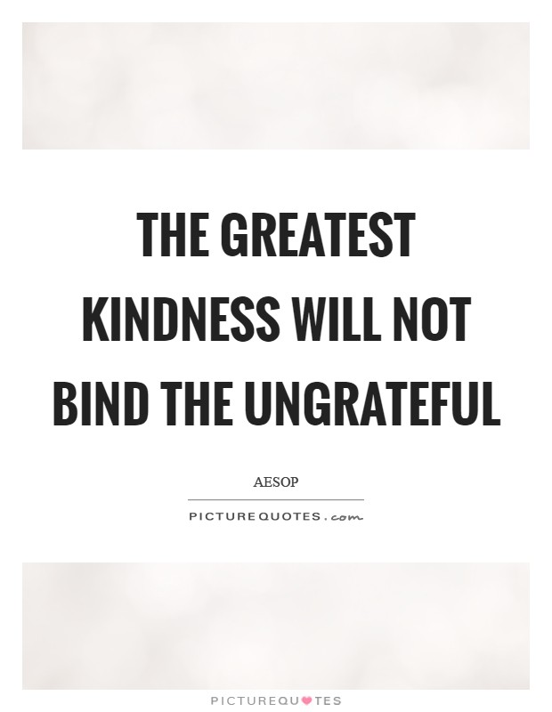 The greatest kindness will not bind the ungrateful Picture Quote #1
