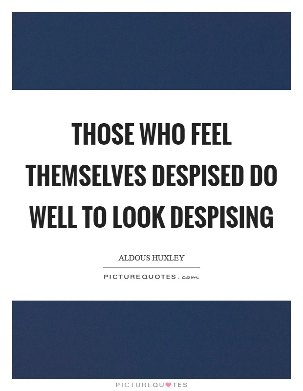 Those who feel themselves despised do well to look despising Picture Quote #1