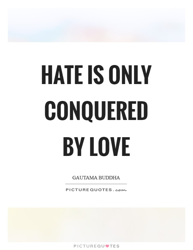 Hate is only conquered by love Picture Quote #1