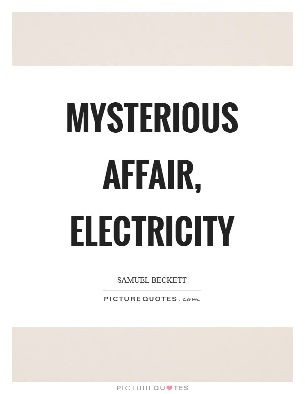 Mysterious affair, electricity Picture Quote #1