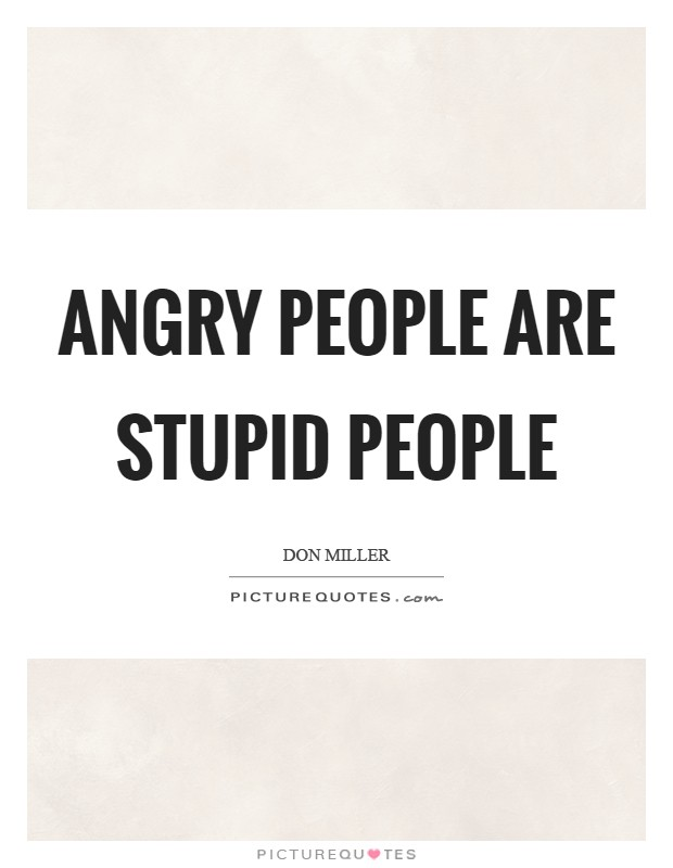 Sayings About Angry People: Angry People Quotes & Sayings