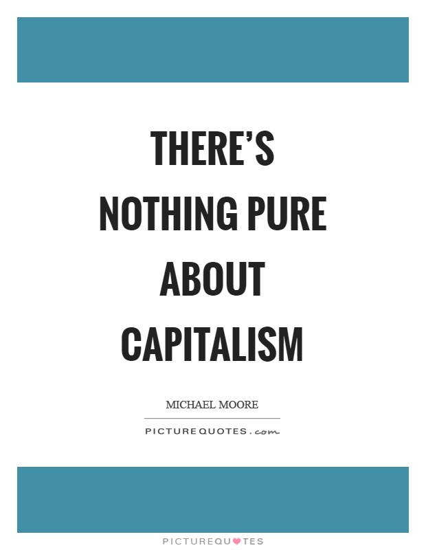 There's nothing pure about capitalism Picture Quote #1