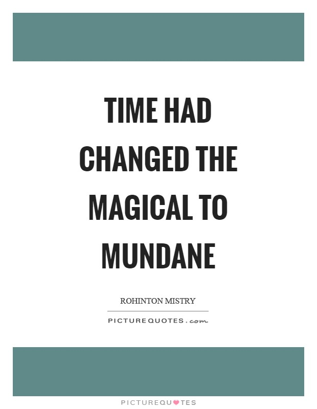 Time had changed the magical to mundane Picture Quote #1