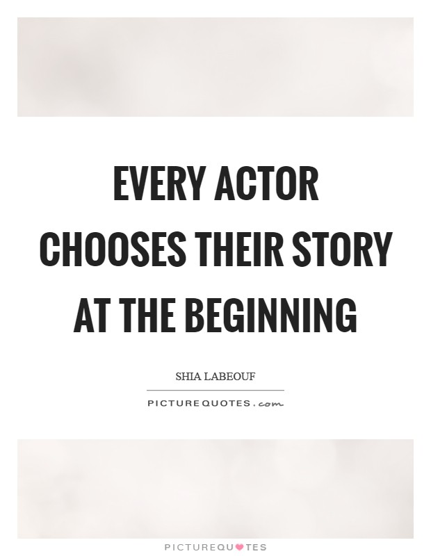 Every actor chooses their story at the beginning Picture Quote #1