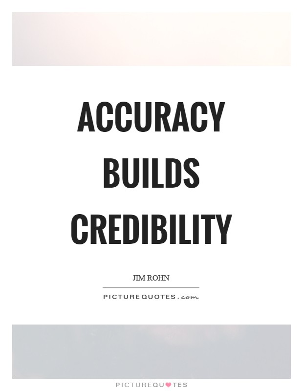 Accuracy builds credibility Picture Quote #1
