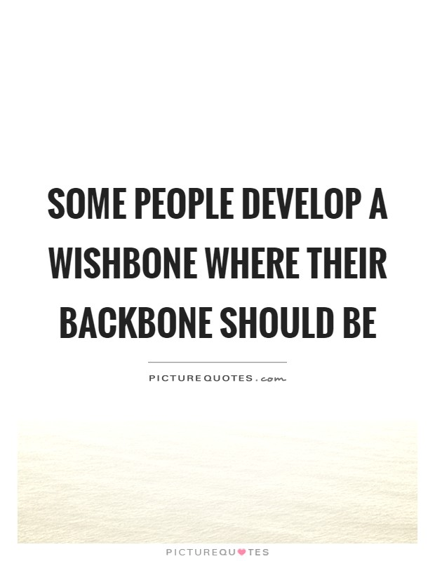 Some people develop a wishbone where their backbone should be Picture Quote #1