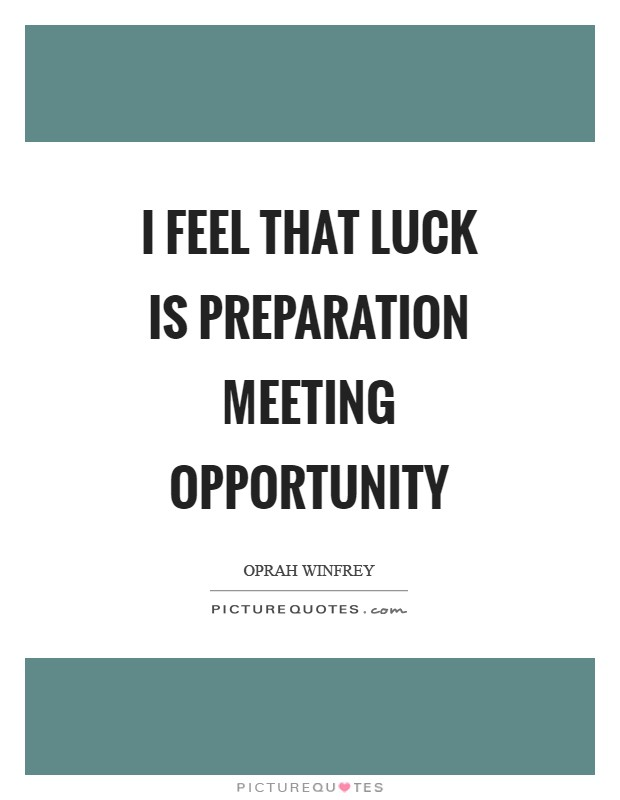 I feel that luck is preparation meeting opportunity Picture Quote #1