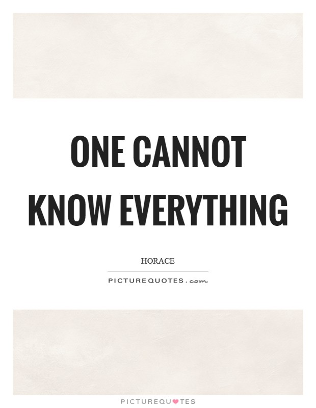 One cannot know everything Picture Quote #1